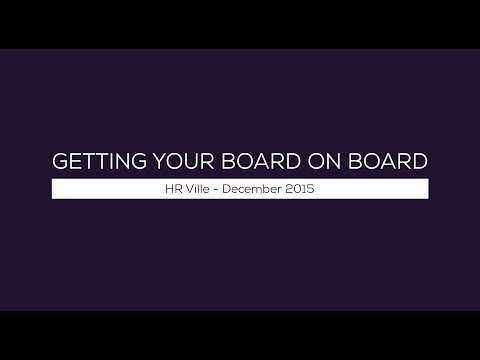 Getting your board on board - HR Ville Dec 2015