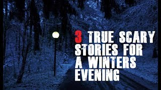 3 True Scary Stories For a Winters Night!