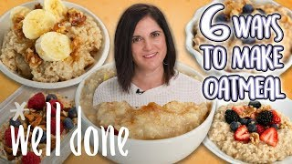 6 Ways to Make Oatmeal | Food 101 | Well Done