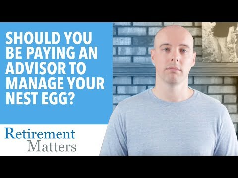 Should you be paying an advisor to manage your next egg?