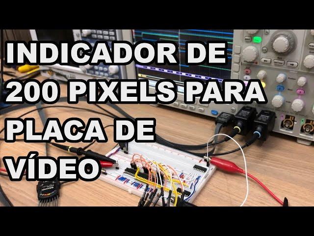 INDICADOR DE 200 PIXELS PARA PLACA DE VÍDEO | Conheça Eletrônica! #208