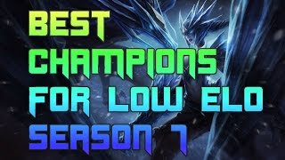 Best Champions For Bronze and Silver Solo Queue Season 7 | Best Champs To Carry Low Elo S7