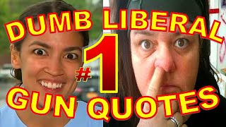 Dumbest Liberal Gun Quotes - Best Anti-Gun Fails Compilation - SJW vs. 2nd Amendment