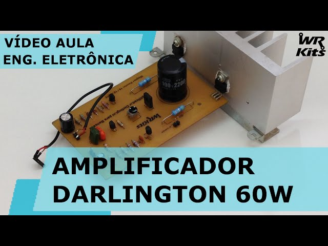 AMPLIFICADOR DARLINGTON 60W | Vídeo Aula #127