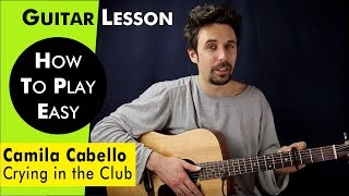 Camila Cabello - Crying in the Club Guitar Tutorial Lesson w