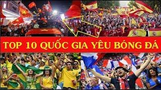 Báo Mỹ công bố 10 Quốc gia yêu Bóng đá nhất Thế giới: Việt Nam tự hào sánh vai các Cường quốc 5 Châu