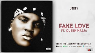 Jeezy - Fake Love Ft. Queen Naija (TM104: The Legend of The Snowman)