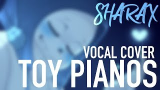 SharaX - Toy Pianos (Vocal Cover)【Chance • Melt】