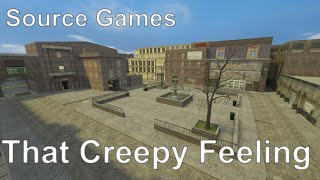 That Creepy Feeling - What is it with Source games?