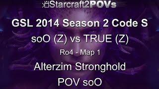 SC2 HotS - GSL 2014 S2 Code S - soO vs TRUE - Ro4 - Map 1 - Alterzim Stronghold - soO