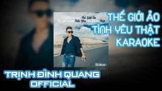 [Karaoke] Thế Giới Ảo, Tình Yêu Thật - Trịnh Đình Quang Official   Nhạc trẻ hay nhất 2016