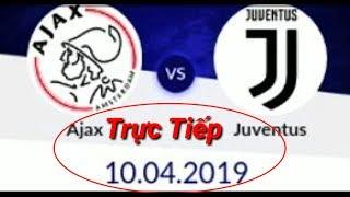 Trực Tiếp juventus vs ajax amsterdam 11/04/2019