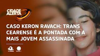 Caso Keron Ravach: Trans cearense é apontada como a mais jovem assassinada