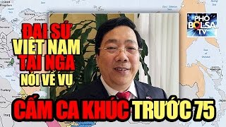 Đại sứ VN tại Nga Nguyễn Thanh Sơn nói gì vụ cấm các ca khúc trước 75?