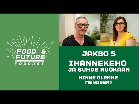 Jakso 5: Ihannekeho ja suhde ruokaan - minne olemme menossa? Vieraana Ulla Kärkkäinen /Food & Future