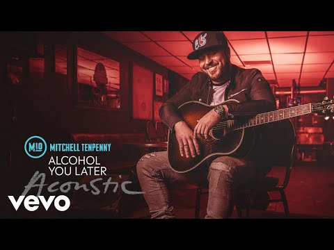 Mitchell Tenpenny - Alcohol You Later (Acoustic [Audio])