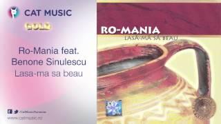 Ro-Mania feat. Benone Sinulescu - Lasa-ma sa beau