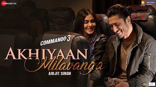 Akhiyaan Milavanga – Arijit Singh – Sruthy Sasidharan – Commando 3