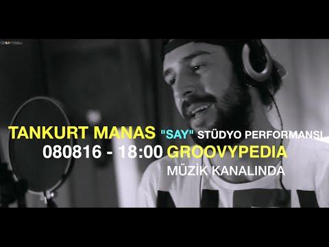 Tankurt Manas - Say // 080816 - 18:00 Groovypedia Müzik Kanalında!