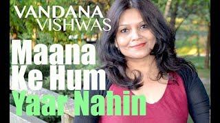 Vandana Vishwas - Maana Ke Hum Yaar Nahi