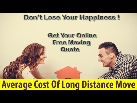 Average Cost Of Long Distance Move | Get 7 FREE Moving Quotes Now & Save!!!