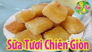 ✅ Điên Đảo Với Món SỮA TƯƠI CHIÊN GIÒN Ngon Lại Dễ Làm | Hồn Việt Food