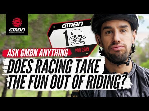 """Does Racing Take The Fun Out Of MTB Riding"""" 