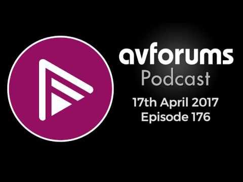 AVForums Podcast: Episode 176 - 17th April 2017