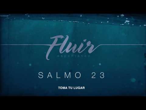 FLUIR espontáneo - SALMO 23 - TOMA TU LUGAR
