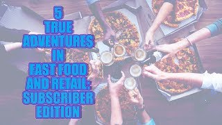5 TRUE ADVENTURES IN FAST FOOD AND RETAIL SUBSCRIBER EDITION