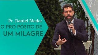 09/11/19 - O propósito de um milagre - Pr. Daniel Meder