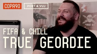 FIFA and Chill with The True Geordie | Poet and Vuj Present!