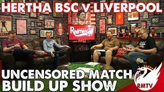 Hertha Berlin v Liverpool | Uncensored Match Build Up