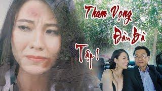 THAM VỌNG ĐÀN BÀ - Tập 1  | Phim Hay Nhất 2019 | Bản Không Cắt | Tây Nguyên Phim Entertainment