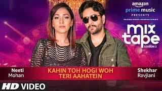 Kahin Toh Hogi Woh Vs Teri Aahatein – Neeti Mohan – Shekhar Ravjiani – Abhijit Vaghani