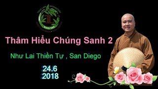 Thâm Hiểu Chúng Sanh 2 - Thầy Thích Pháp Hòa ( Như Lai Thiền Tự , Ngày 24.6.2018 )