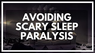 Avoiding Sleep Paralysis (And turning it into lucid dreams)