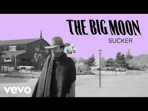 The Big Moon - Sucker