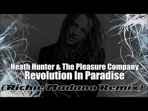 Heath Hunter & The Pleasure Company - Revolution In Paradise (Richie Madano Remix)  +Download ! !
