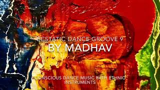 Madhav Mystic Music - Ecstatic dance groove 9