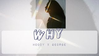 Hoody (후디) - Why Feat.George (Prod. Slom) Lyrics [Han| Rom| Eng]
