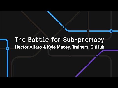 The Battle for Sub-premacy - Git Merge 2017