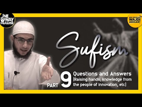 Sufism 9/12 (Q&A - Raising hands when making du'aa, knowledge fr ppl of innovation, etc)