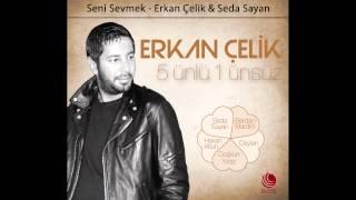 Erkan Çelik - Seni Sevmek ft. Seda Sayan