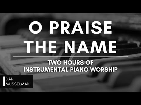 O PRAISE THE NAME | Two hours of Instrumental Worship Music | Prayer Music | Hillsong | Relaxation