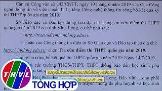 THVL   Sở GD-ĐT Vĩnh Long cung cấp địa chỉ tra cứu điểm thi THPT quốc gia 2019