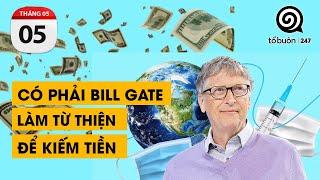 CÓ PHẢI BILL GATE LÀM TỪ THIỆN ĐỂ KIẾM TIỀN | TỔ BUÔN 247 (05/05/2021)