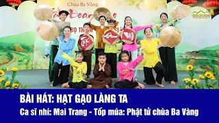 Bài hát: Hạt gạo làng ta - Chương trình Tết Đoan ngọ Chùa Ba Vàng 2020