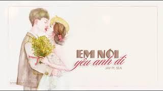 Em Nói Yêu Anh Đi | #ENYAD | JAY Ft. SEA | Lyrics Video
