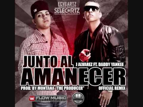 J Alvarez Ft Daddy Yankee-  Junto Al Amanecer (Oficial Remix)